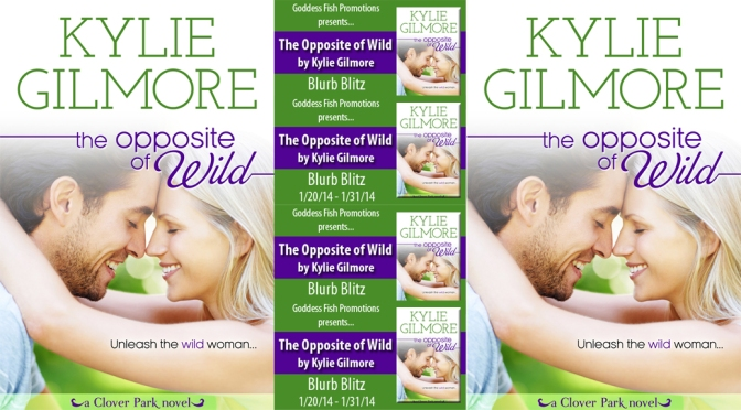 Excerpt & Giveaway: THE OPPOSITE OF WILD by Kylie Gilmore
