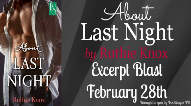 Exclusive Excerpt: ABOUT LAST NIGHT by Ruthie Knox