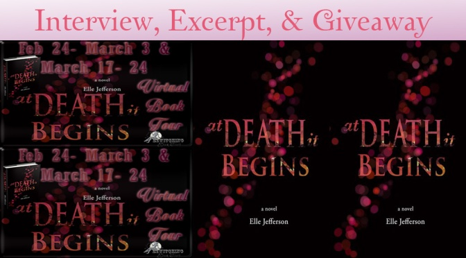 Interview, Excerpt, & Giveaways: AT DEATH IT BEGINS by Elle Jefferson