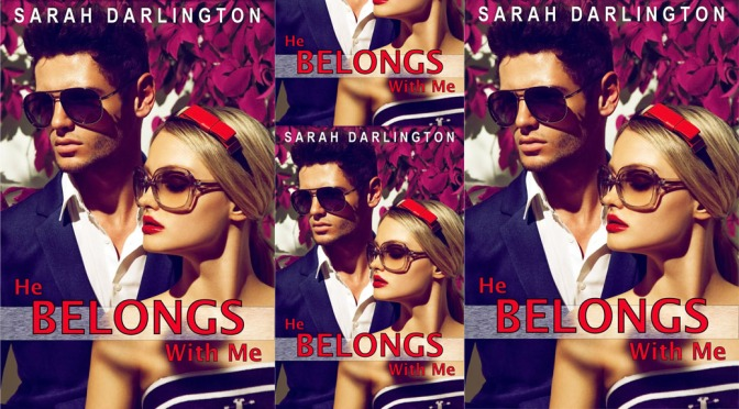 Cover Reveal: HE BELONGS WITH ME by Sarah Darlington