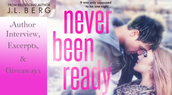 Interview, Excerpt, & Giveaway: NEVER BEEN READY by J.L. Berg