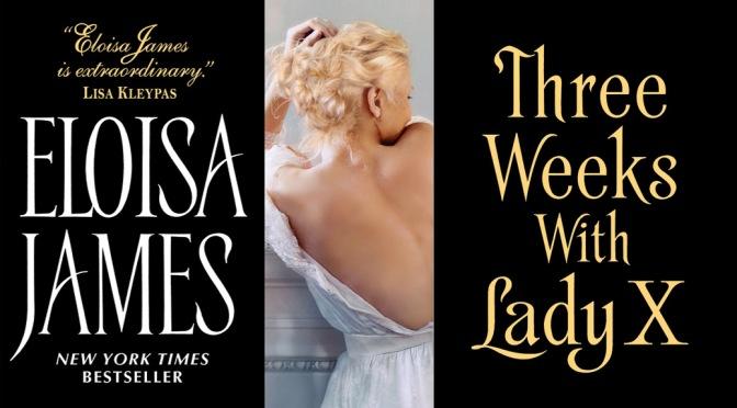 Excerpt & Giveaway: THREE WEEKS WITH LADY X by Eloisa James