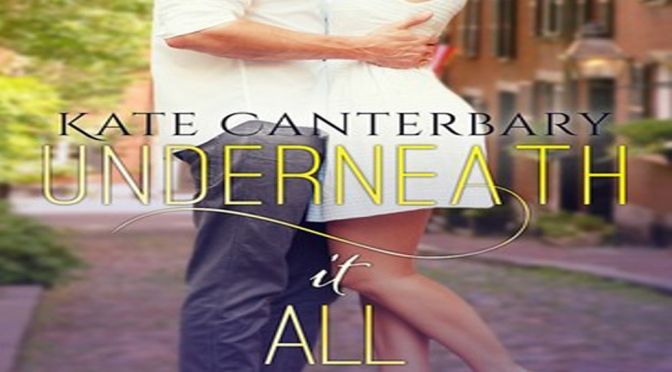 Review and Quote-tastic Monday (29): UNDERNEATH IT ALL by Kate Canterbary