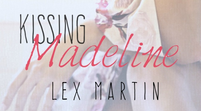 Cover Reveal & Giveaway: KISSING MADELINE by Lex Martin